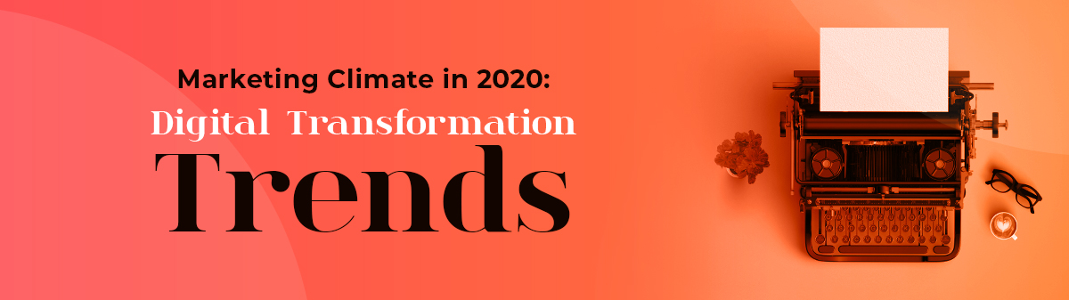Marketing Climate in 2020: Digital Transformation Trends 5