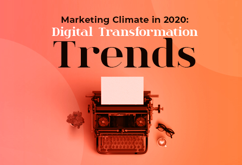 Marketing Climate in 2020: Digital Transformation Trends 2