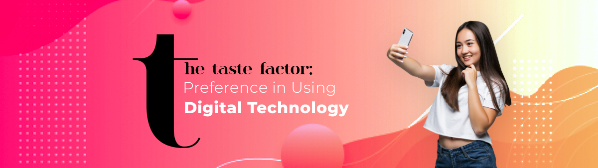 The Taste Factor: Preference in Using Digital Technology 1
