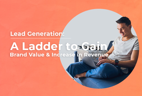 Lead Generation: A Ladder to Gain Brand Value and Increase in Revenue 1