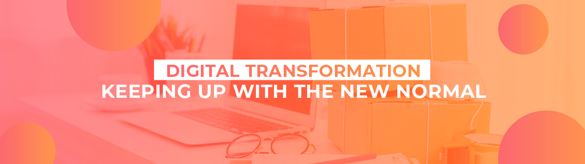 Digital Transformation: Keeping Up with the New Normal 1
